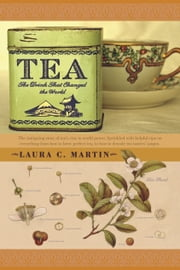 Tea - The Drink that Changed the World ebook by Laura C. Martin