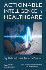 Actionable Intelligence in Healthcare ebook by Jay Liebowitz, Amanda Dawson