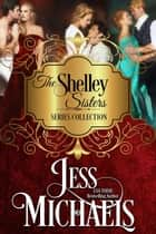 The Shelley Sisters Series Collection - The Shelley Sisters ebook by Jess Michaels