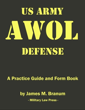 US Army AWOL Defense - A Practice Guide and Formbook ebook by James M. Branum