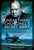 Unearthing Churchill's Secret Army ebook by John Grehan,Martin Mace
