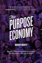 The Purpose Economy ebook by Aaron Hurst