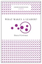 What Makes a Leader? (Harvard Business Review Classics) ebook by Daniel Goleman