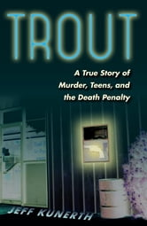 Trout - A True Story of Murder, Teens, and the Death Penalty ebook by Jeff Kunerth