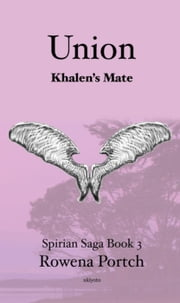 Union Khalen's Mate - Spirian Saga Book 3, #1 ebook by Rowena Portch