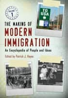 The Making of Modern Immigration: An Encyclopedia of People and Ideas [2 volumes] ebook by Patrick J. Hayes