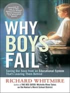 Why Boys Fail - Saving Our Sons from an Educational System That's Leaving Them Behind ebook by Richard Whitmire