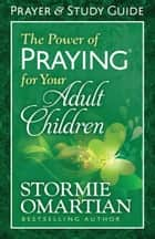 The Power of Praying® for Your Adult Children Prayer and Study Guide ebook by Stormie Omartian