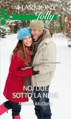 Noi due sotto la neve ebook by Melissa Mcclone