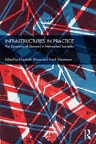 Infrastructures in Practice - The Dynamics of Demand in Networked Societies ebook by Elizabeth Shove, Frank Trentmann
