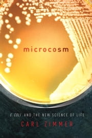 Microcosm - E. coli and the New Science of Life ebook by Carl Zimmer