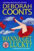 Wanna Get Lucky? ebook by Deborah Coonts