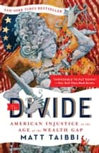 The Divide - American Injustice in the Age of the Wealth Gap eBook by Matt Taibbi, Molly Crabapple