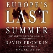 Europe's Last Summer - Who Started the Great War in 1914? audiobook by David Fromkin