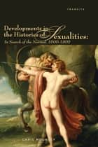 Developments in the Histories of Sexualities ebook by Chris Mounsey
