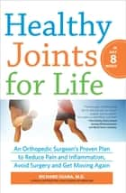 Healthy Joints for Life - An Orthopedic Surgeon's Proven Plan to Reduce Pain and Inflammation, Avoid Surgery and Get Moving Again ebook by Richard Diana