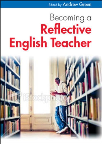 Becoming A Reflective English Teacher ebook by Andrew Green