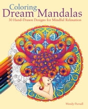 Coloring Dream Mandalas - 30 Hand-drawn Designs for Mindful Relaxation ebook by Wendy  Piersall