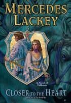 Closer to the Heart ebook by Mercedes Lackey