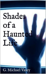 Shades of a haunted life ebook by G Michael Vasey