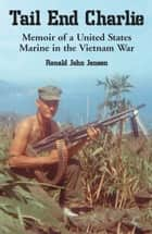Tail End Charlie - Memoir of a United States Marine in the Vietnam War ebook by