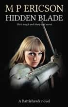 Hidden Blade eBook by M P Ericson