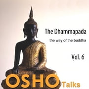 The Dhammapada: The Way of the Buddha, Vol. 6 - the way of the buddha audiobook by OSHO