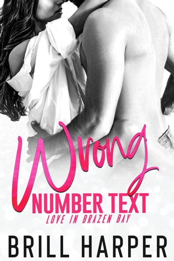Wrong Number Text - Love in Brazen Bay, #1 ebook by Brill Harper