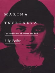 Marina Tsvetaeva - The Double Beat of Heaven and Hell ebook by Lily Feiler