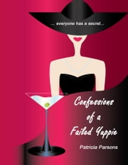 Confessions of a Failed Yuppie ebook by P.J. Parsons