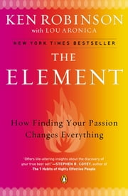 The Element - How Finding Your Passion Changes Everything ebook by Kobo.Web.Store.Products.Fields.ContributorFieldViewModel