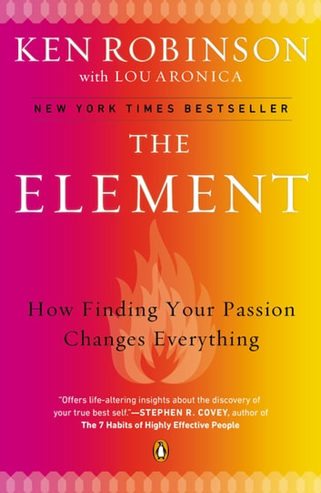The Element - How Finding Your Passion Changes Everything ebook by Sir Ken Robinson, PhD,Lou Aronica