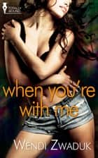 When You're With Me ebook by Wendi Zwaduk