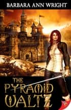 The Pyramid Waltz ebook by Barbara Ann Wright