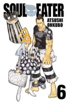 Soul Eater, Vol. 6 ebook by Atsushi Ohkubo