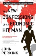 The New Confessions of an Economic Hit Man 電子書籍 John Perkins