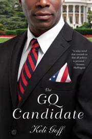 The GQ Candidate - A Novel ebook by Keli Goff