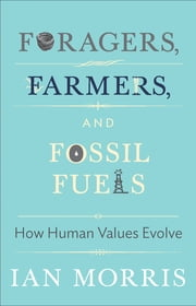 Foragers, Farmers, and Fossil Fuels - How Human Values Evolve ebook by Ian Morris,Stephen Macedo,Margaret Atwood,Christine M. Korsgaard,Richard Seaford,Jonathan D. Spence,Stephen Macedo
