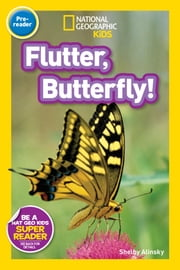 National Geographic Readers: Flutter, Butterfly! ebook by Shelby Alinsky