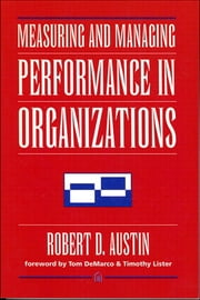 Measuring and Managing Performance in Organizations ebook by Robert D. Austin