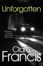 Unforgotten ebook by Clare Francis