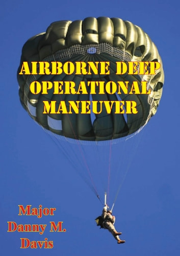 Airborne Deep Operational Maneuver ebook by Major Danny M. Davis