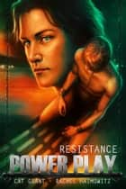 Power Play: Resistance ebook by Cat Grant, Rachel Haimowitz