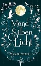 MondSilberLicht ebook by Marah Woolf