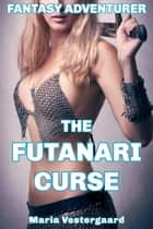 Fantasy Adventurer: The Futanari Curse (Transformation & Monster) (Futa on female) eBook by Maria Vestergaard