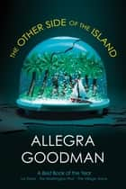 The Other Side of the Island ebook by Allegra Goodman