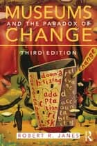 Museums and the Paradox of Change ebook by Robert R. Janes