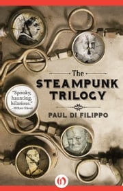 The Steampunk Trilogy ebook by Paul Di Filippo