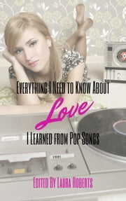 Everything I Need to Know About Love I Learned From Pop Songs - Pop Songs, #1 ebook by Laura Roberts