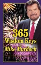 365 Wisdom Keys of Mike Murdock ebook by Mike Murdock